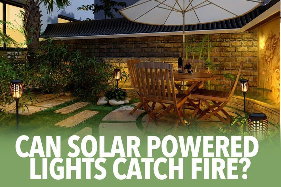 Can solar powered lights catch fire?