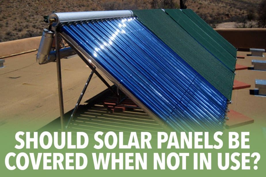 Should solar panels be covered when not in use?