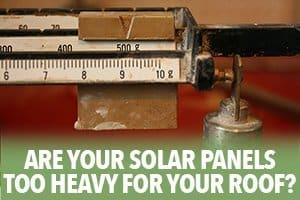 How to find out if your solar panels are too heavy for your roof
