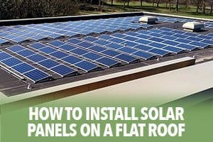 How to install solar panels on a flat roof
