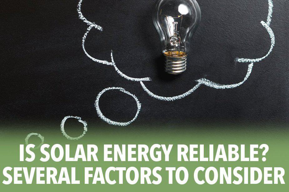 Is Solar Energy Reliable? - Several Factors to Consider