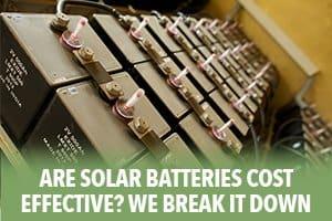 Are Solar Batteries Cost Effective? We Break it Down