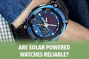 Are Solar Powered Watches Reliable?