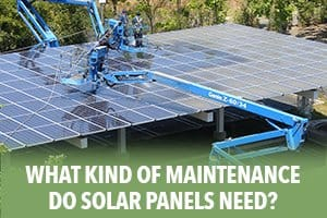 What Kind of Maintenance do Solar Panels Need?