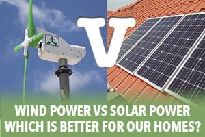 Wind Power vs Solar Power: Which is Better for our Homes?