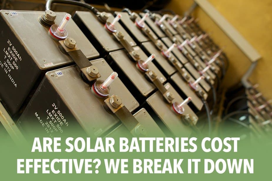 Are Solar Batteries Cost Effective? We Break it Down